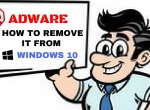 How to remove Adware from windows 10